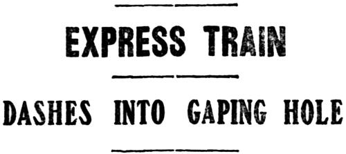 Express Train Dashes Into Gaping Hole