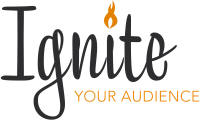 Ignite Your Audience